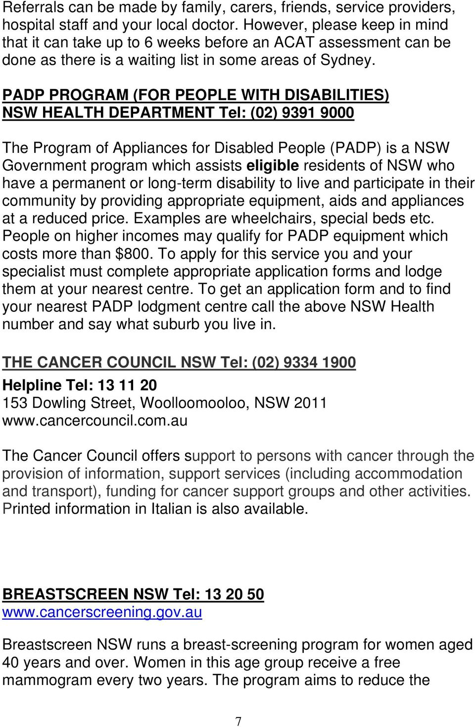 PADP PROGRAM (FOR PEOPLE WITH DISABILITIES) NSW HEALTH DEPARTMENT Tel: (02) 9391 9000 The Program of Appliances for Disabled People (PADP) is a NSW Government program which assists eligible residents