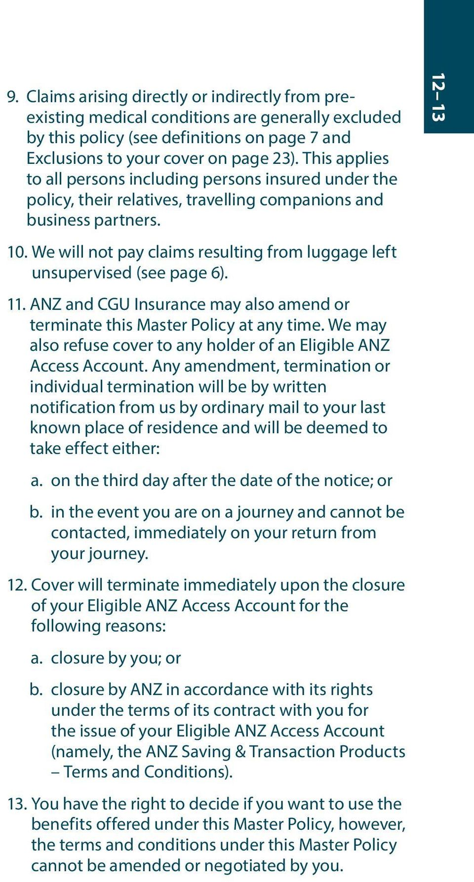 We will not pay claims resulting from luggage left unsupervised (see page 6). 11. ANZ and CGU Insurance may also amend or terminate this Master Policy at any time.
