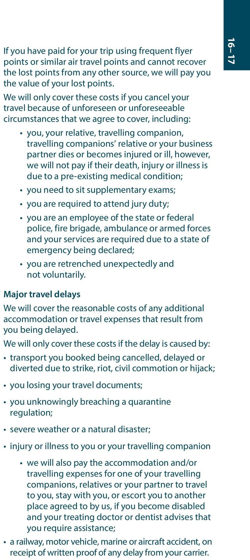 companions relative or your business partner dies or becomes injured or ill, however, we will not pay if their death, injury or illness is due to a pre-existing medical condition; you need to sit