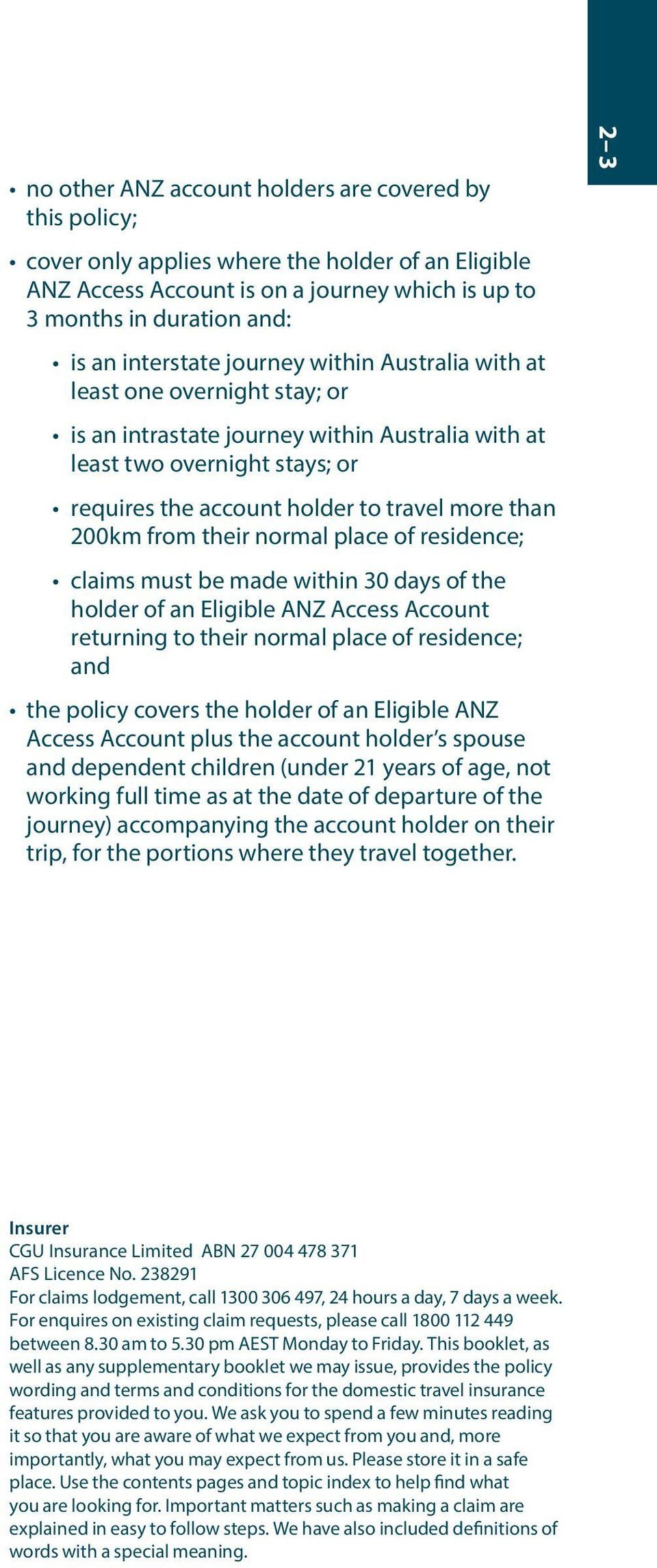 than 200km from their normal place of residence; claims must be made within 30 days of the holder of an Eligible ANZ Access Account returning to their normal place of residence; and the policy covers