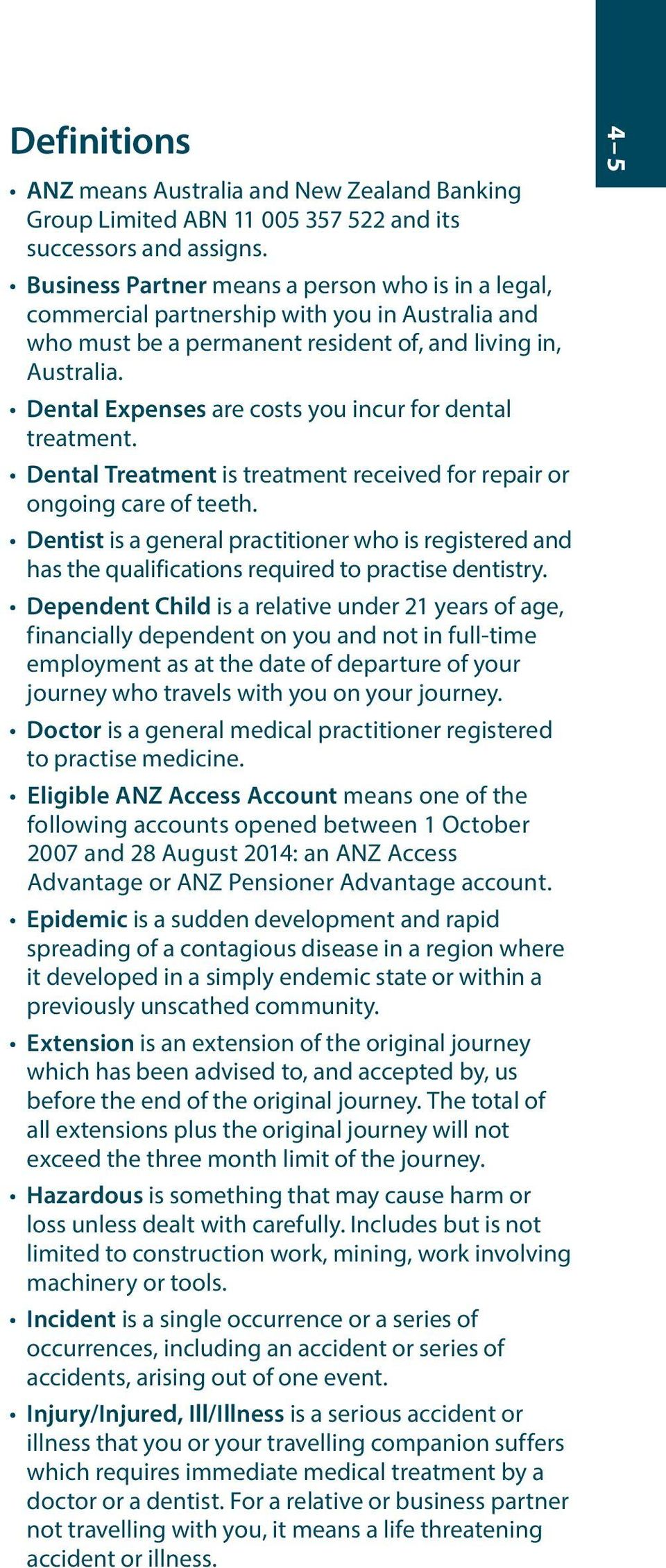Dental Expenses are costs you incur for dental treatment. Dental Treatment is treatment received for repair or ongoing care of teeth.