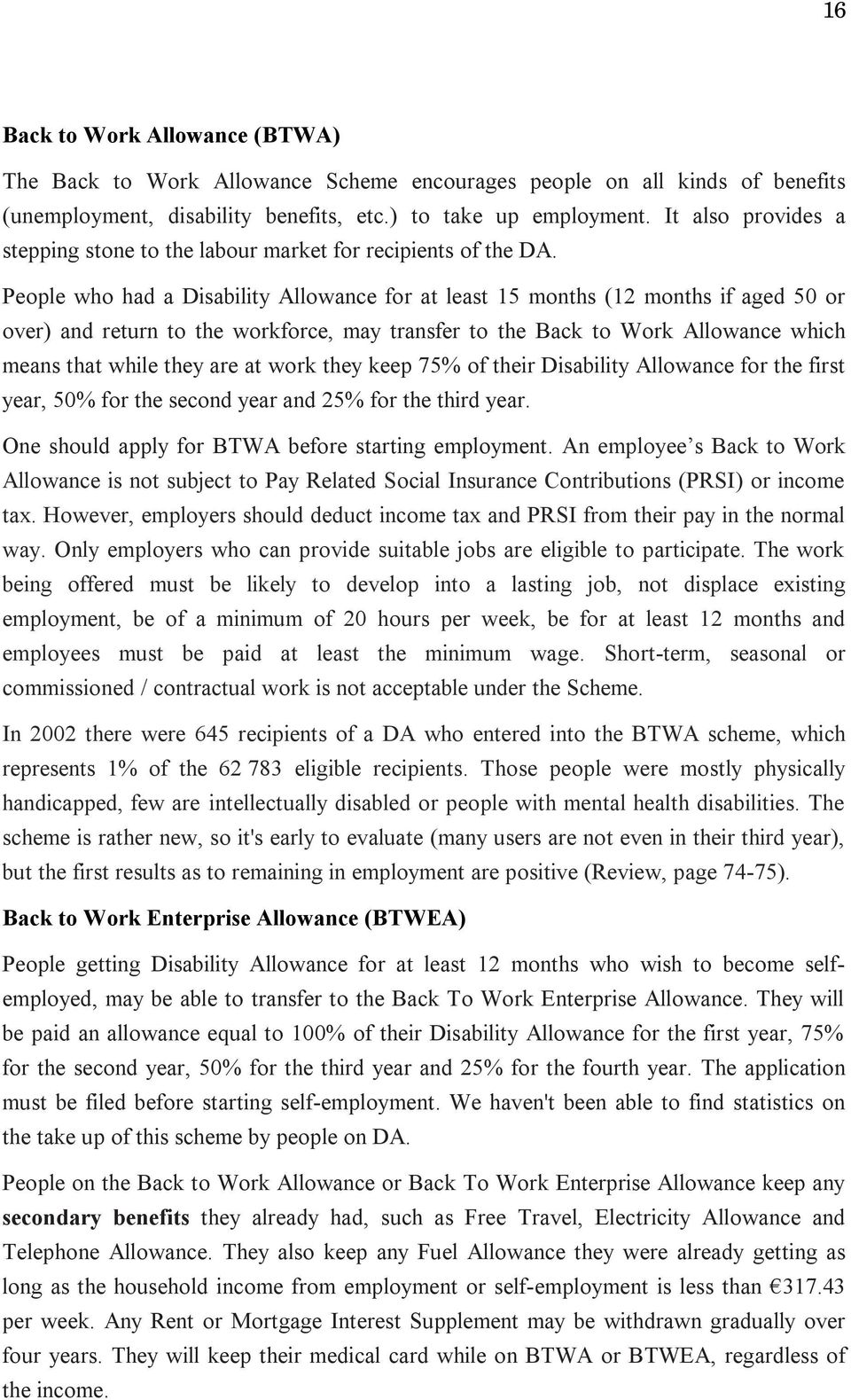 People who had a Disability Allowance for at least 15 months (12 months if aged 50 or over) and return to the workforce, may transfer to the Back to Work Allowance which means that while they are at