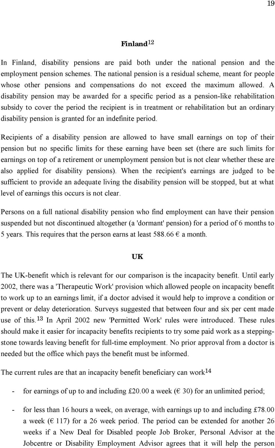 A disability pension may be awarded for a specific period as a pension-like rehabilitation subsidy to cover the period the recipient is in treatment or rehabilitation but an ordinary disability