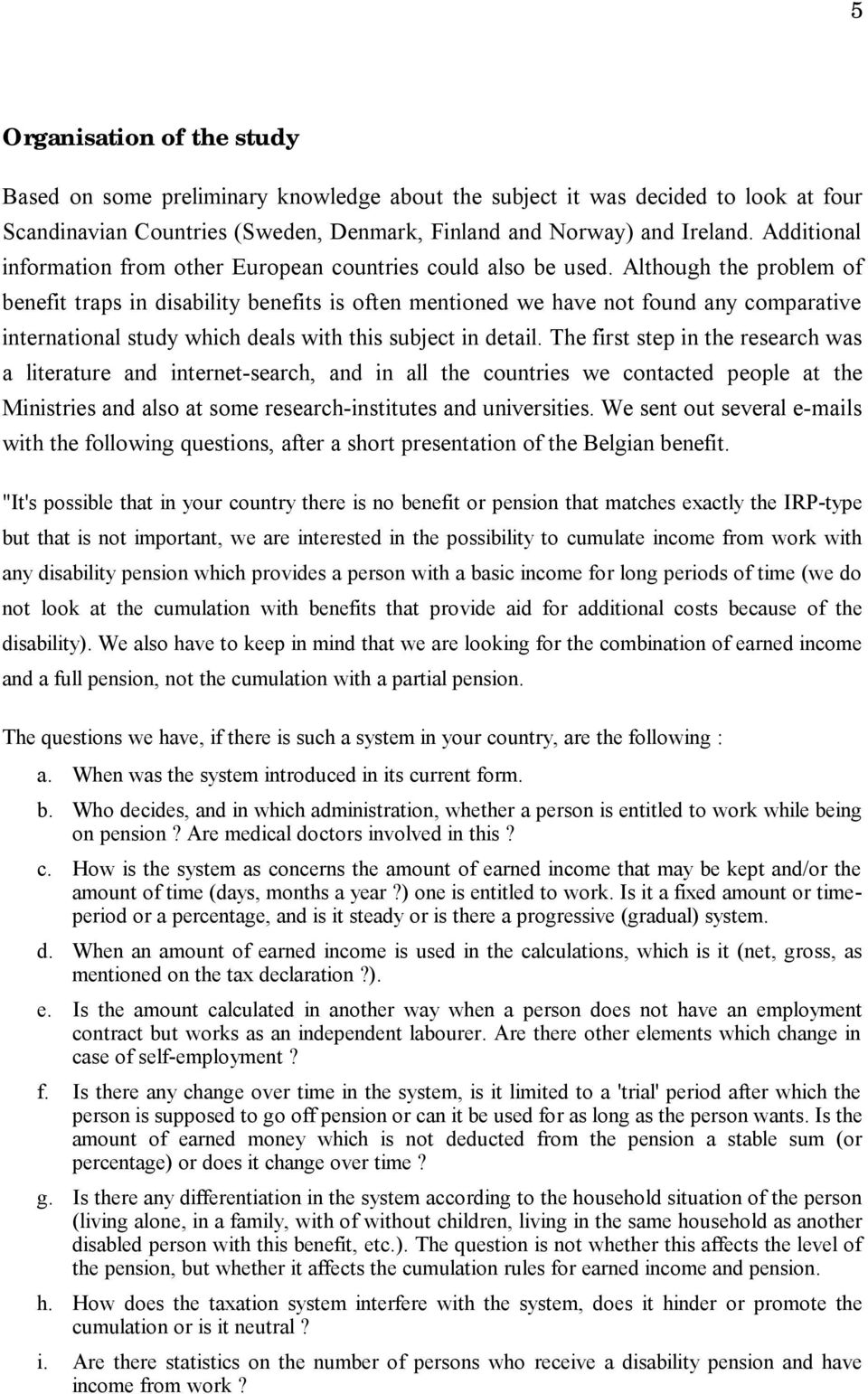 Although the problem of benefit traps in disability benefits is often mentioned we have not found any comparative international study which deals with this subject in detail.