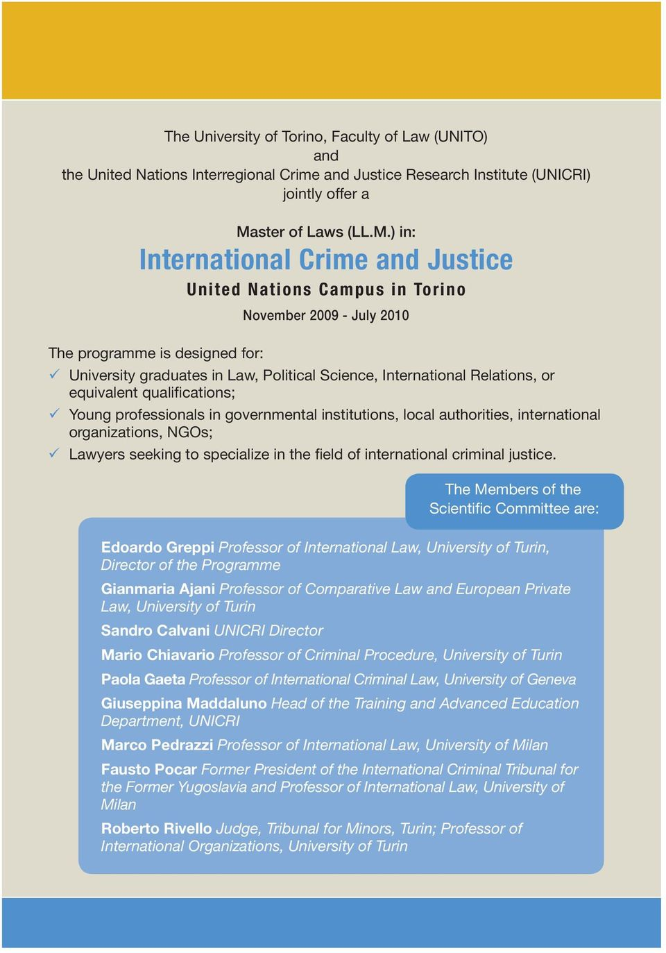 ) in: International Crime and Justice United Nations Campus in Torino November 2009 - July 2010 9 University graduates in Law, Political Science, International Relations, or equivalent