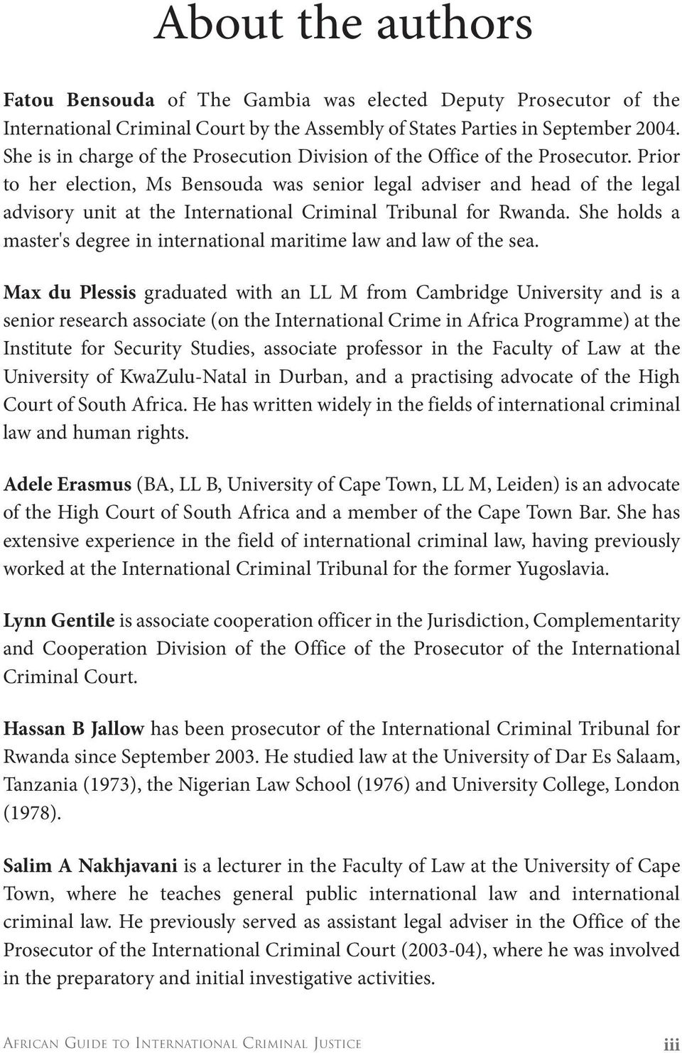 Prior to her election, Ms Bensouda was senior legal adviser and head of the legal advisory unit at the International Criminal Tribunal for Rwanda.
