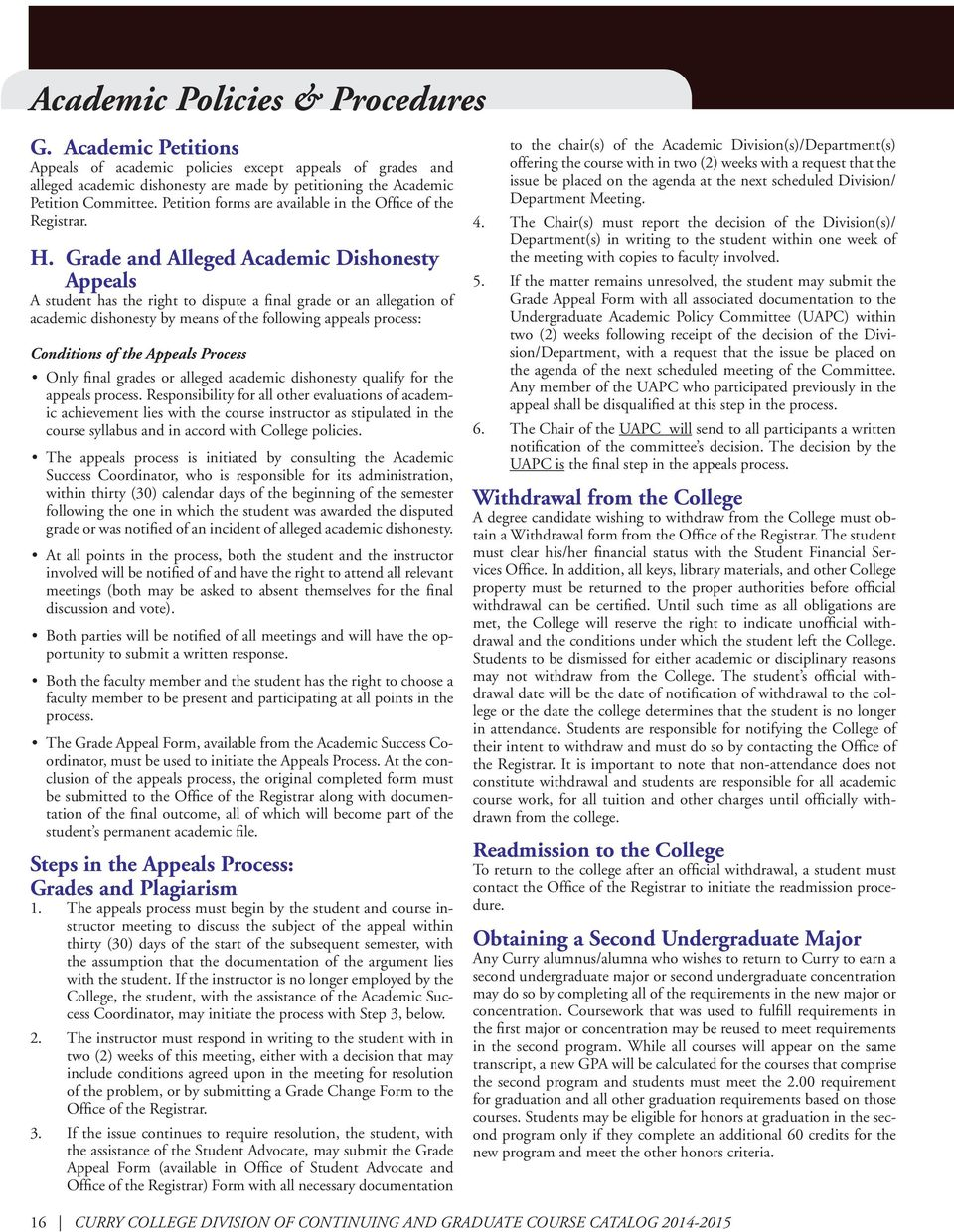 Grade and Alleged Academic Dishonesty Appeals A student has the right to dispute a final grade or an allegation of academic dishonesty by means of the following appeals process: Conditions of the