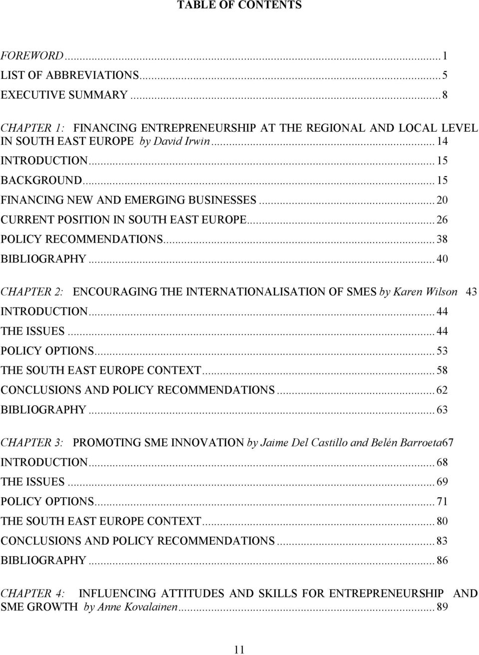 ..40 CHAPTER 2: ENCOURAGING THE INTERNATIONALISATION OF SMES by Karen Wilson 43 INTRODUCTION...44 THE ISSUES... 44 POLICY OPTIONS...53 THE SOUTH EAST EUROPE CONTEXT.