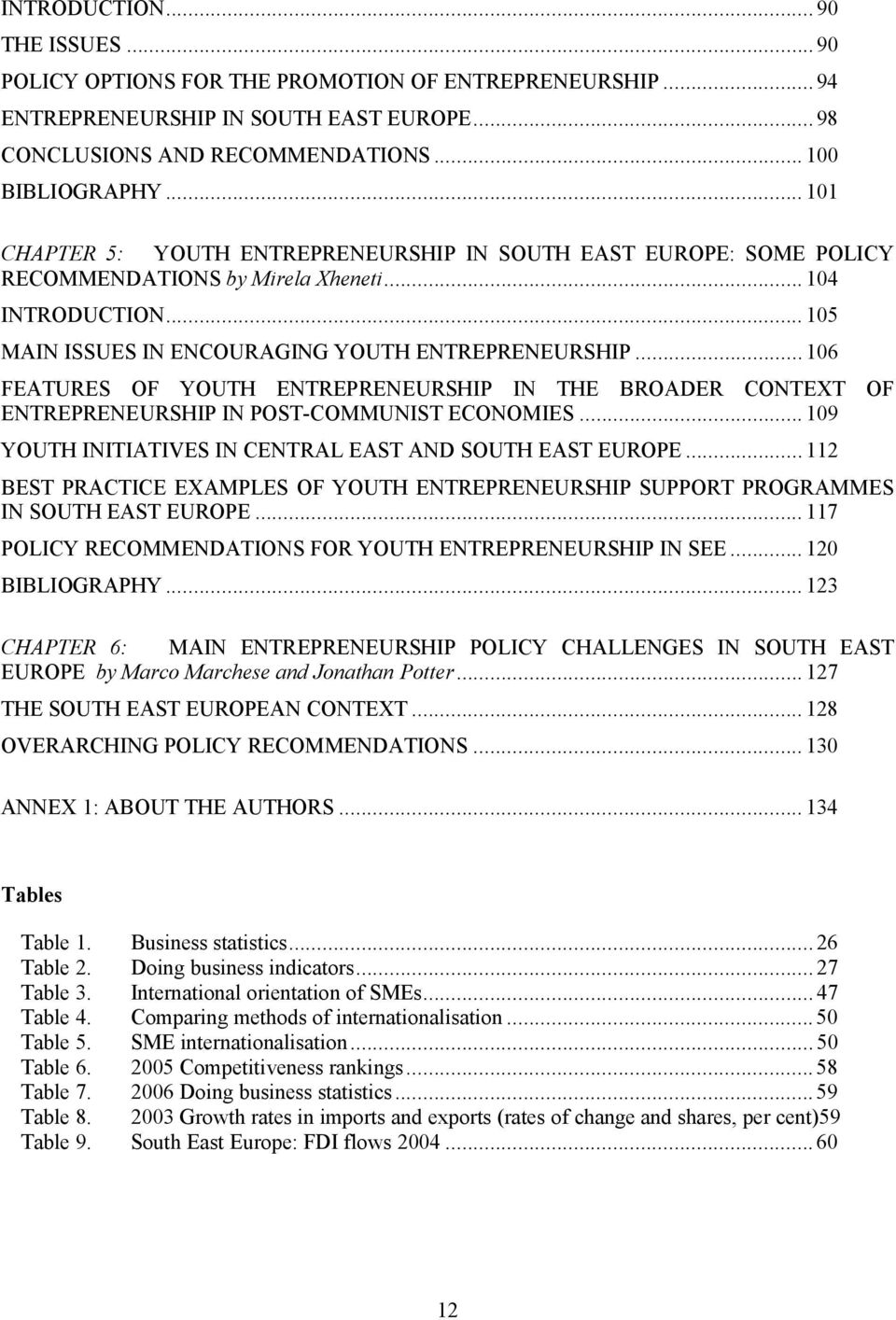 .. 106 FEATURES OF YOUTH ENTREPRENEURSHIP IN THE BROADER CONTEXT OF ENTREPRENEURSHIP IN POST-COMMUNIST ECONOMIES... 109 YOUTH INITIATIVES IN CENTRAL EAST AND SOUTH EAST EUROPE.