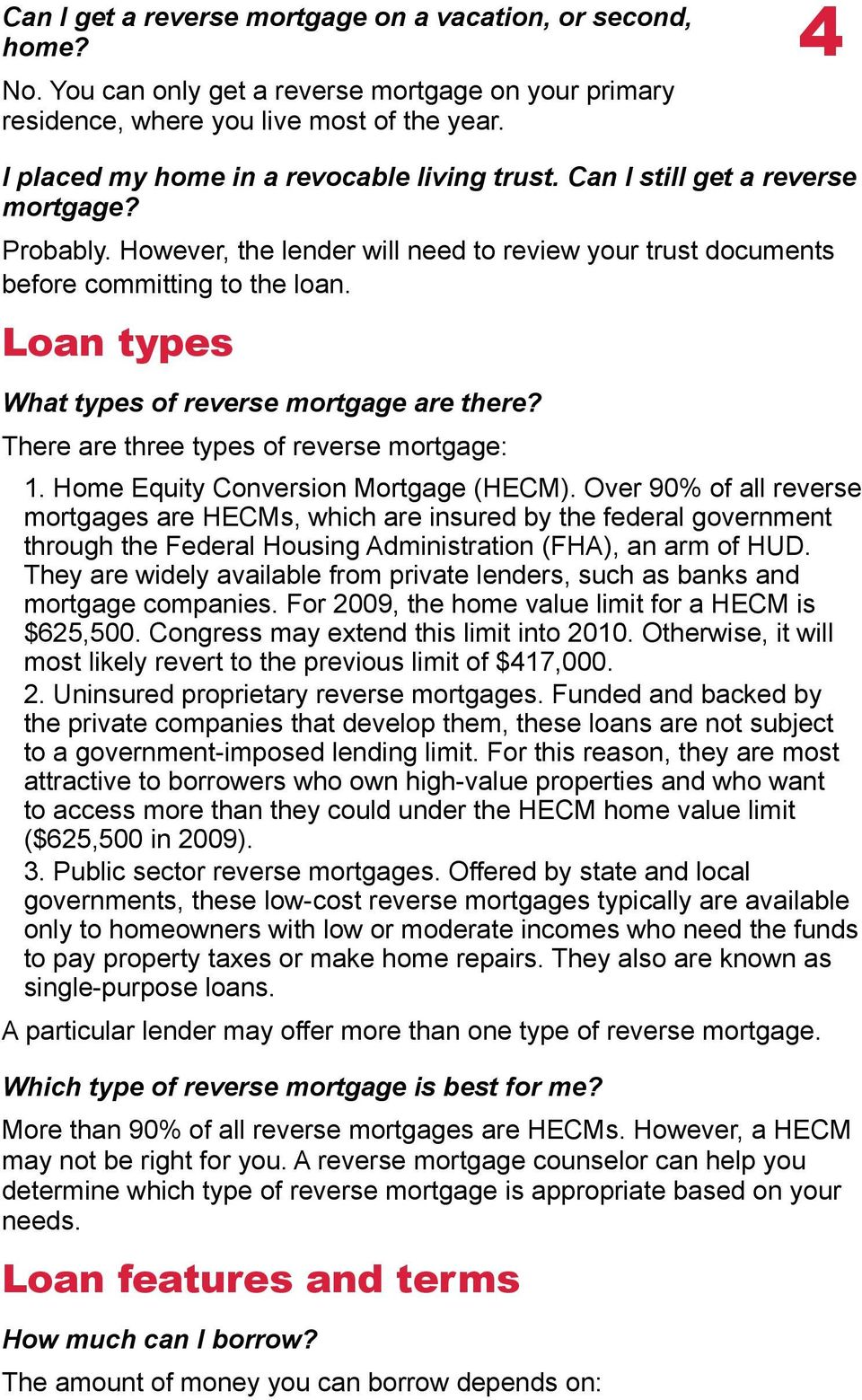 Loan types What types of reverse mortgage are there? There are three types of reverse mortgage: 1. Home Equity Conversion Mortgage (HECM).