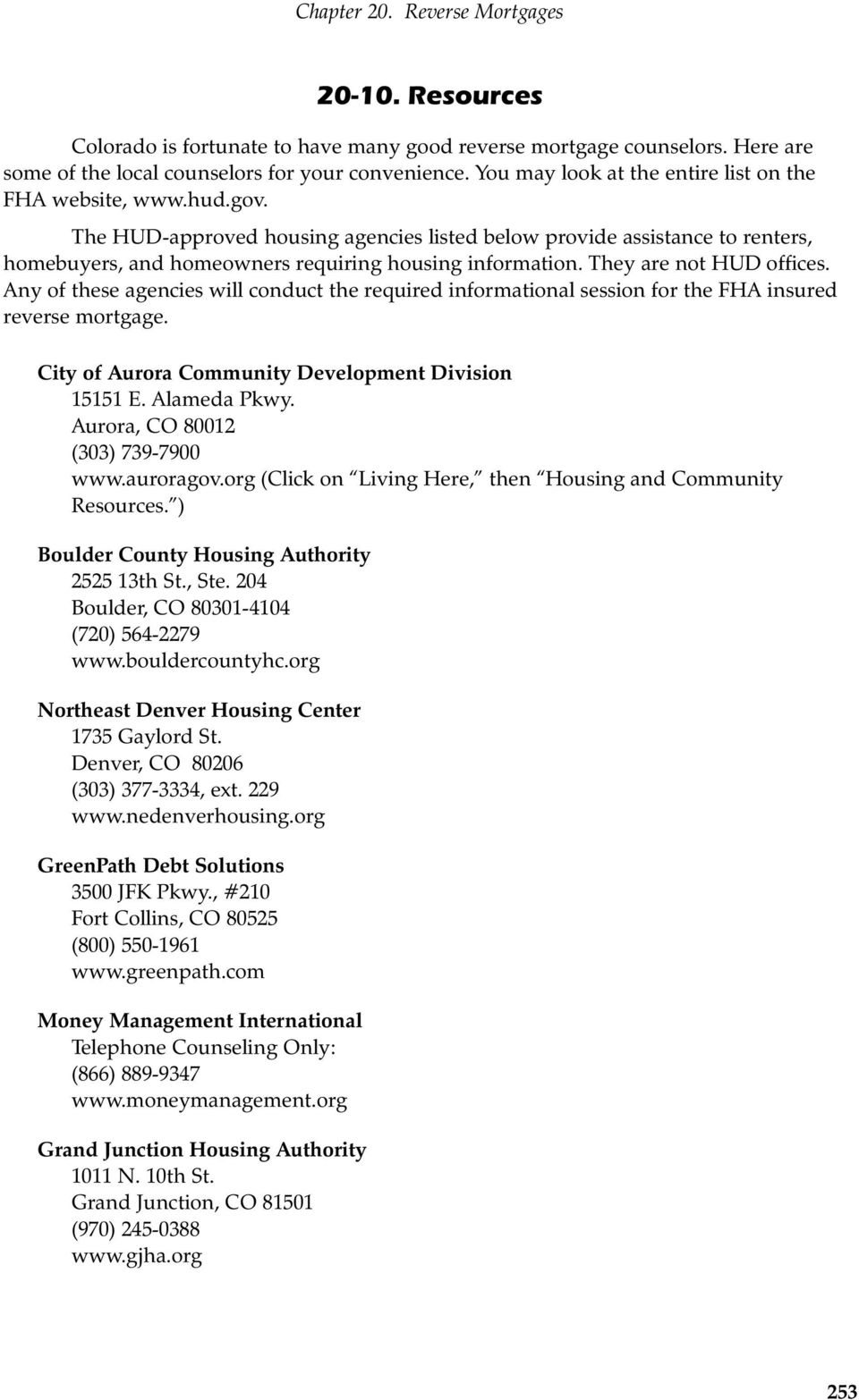 They are not HUD offices. Any of these agencies will conduct the required informational session for the FHA insured reverse mortgage. City of Aurora Community Development Division 15151 E.