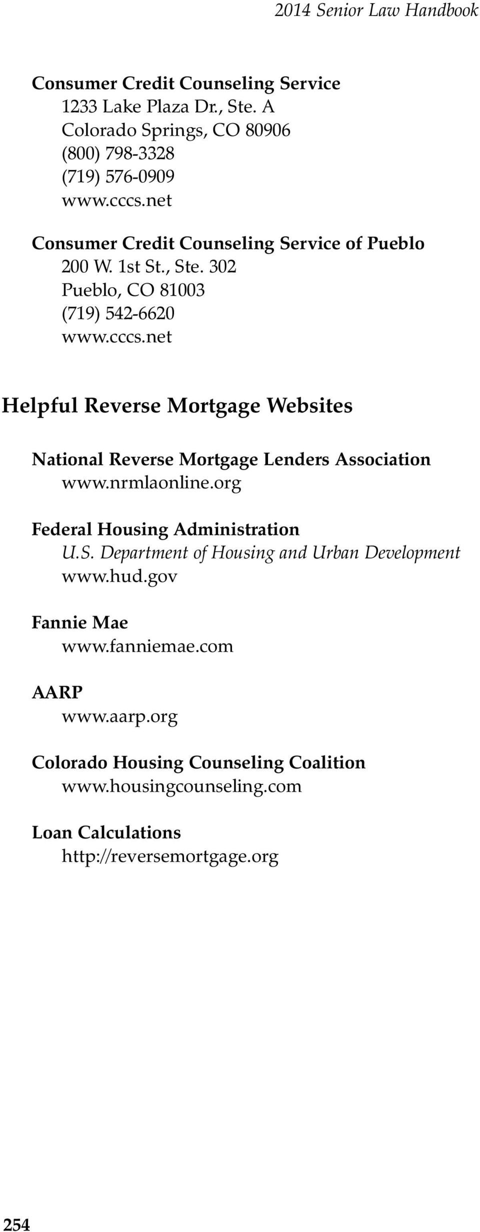 net Helpful Reverse Mortgage Websites National Reverse Mortgage Lenders Association www.nrmlaonline.org Federal Housing Administration U.S.