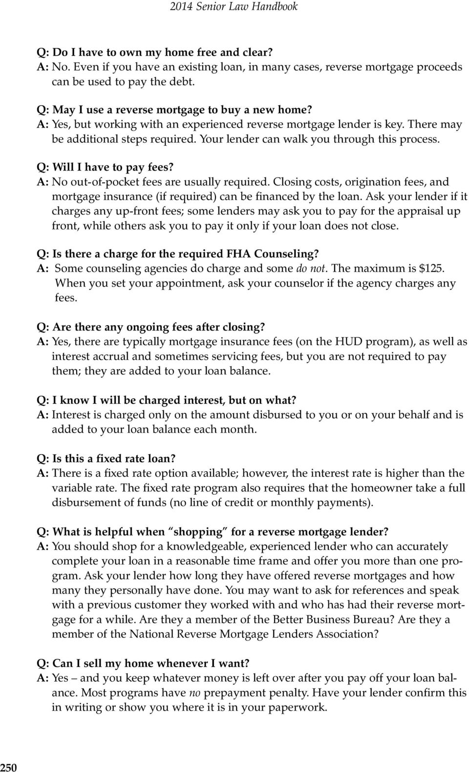 Your lender can walk you through this process. Q: Will I have to pay fees? A: No out-of-pocket fees are usually required.