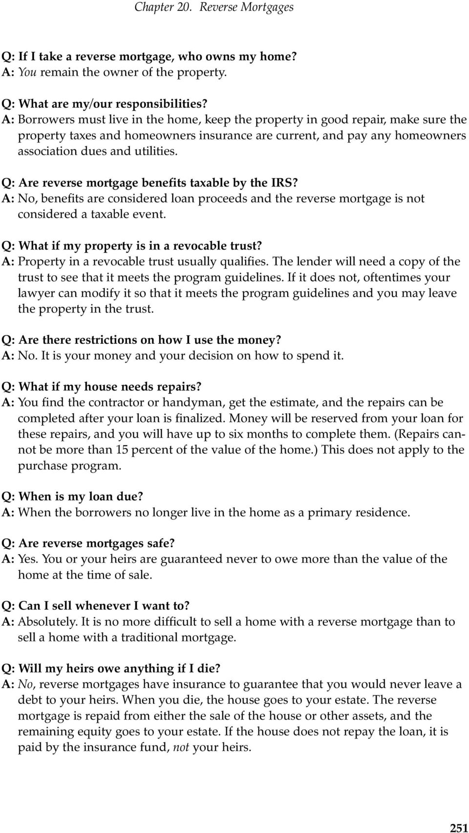 Q: Are reverse mortgage benefits taxable by the IRS? A: No, benefits are considered loan proceeds and the reverse mortgage is not considered a taxable event.
