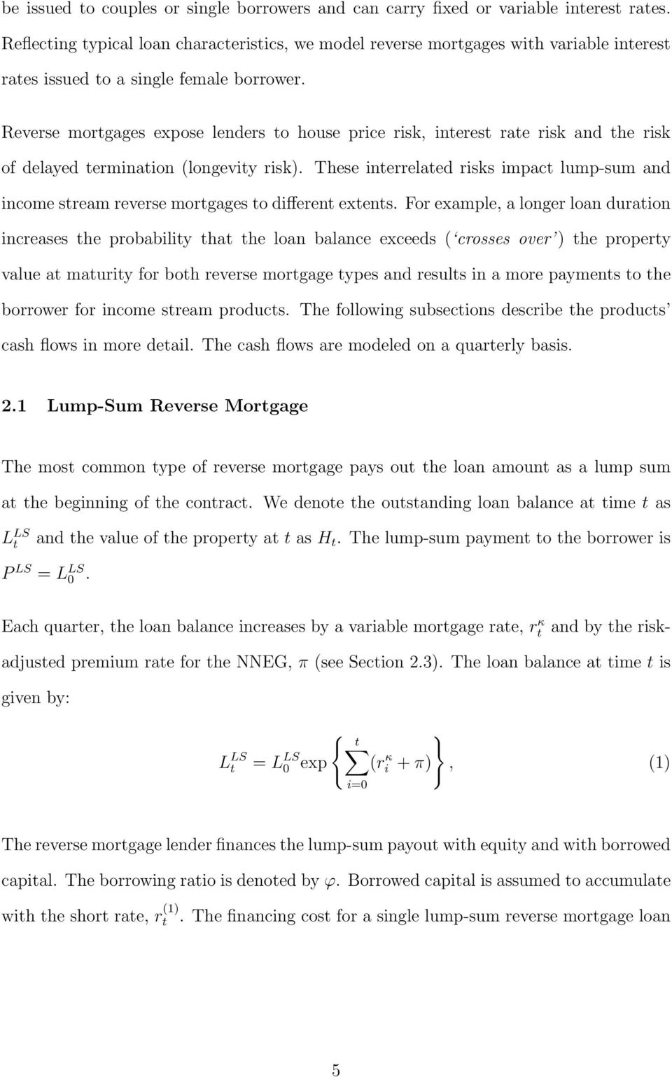 Reverse morgages expose lenders o house price risk, ineres rae risk and he risk of delayed erminaion (longeviy risk).