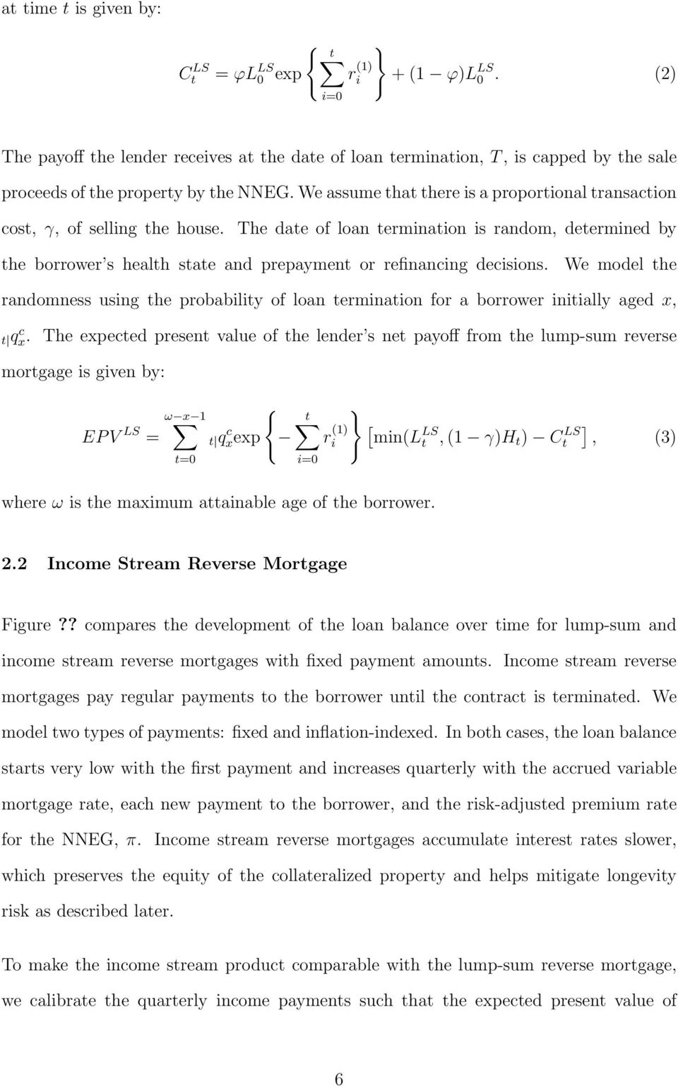 We model he randomness using he probabiliy of loan erminaion for a borrower iniially aged x, q c x.