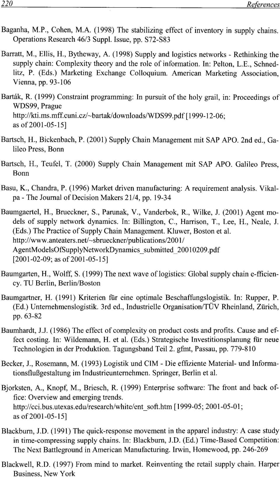 American Marketing Association, Vienna, pp. 93-106 Bartak, R. (1999) Constraint programming: In pursuit of the holy grail, in: Proceedings of WDS99, Prague http://kti.ms.mff.cuni.cz/~bartak!downloads!