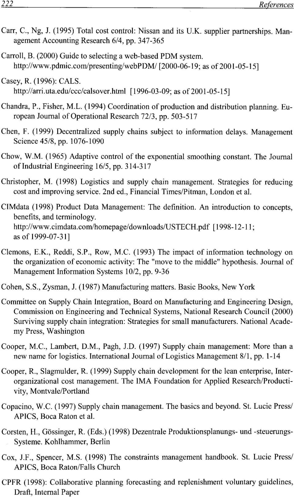 html [1996-03-09; as of2001-05-15] Chandra, P., Fisher, M.L. (1994) Coordination of production and distribution planning. European Journal of Operational Research 72/3, pp. 503-517 Chen, F.