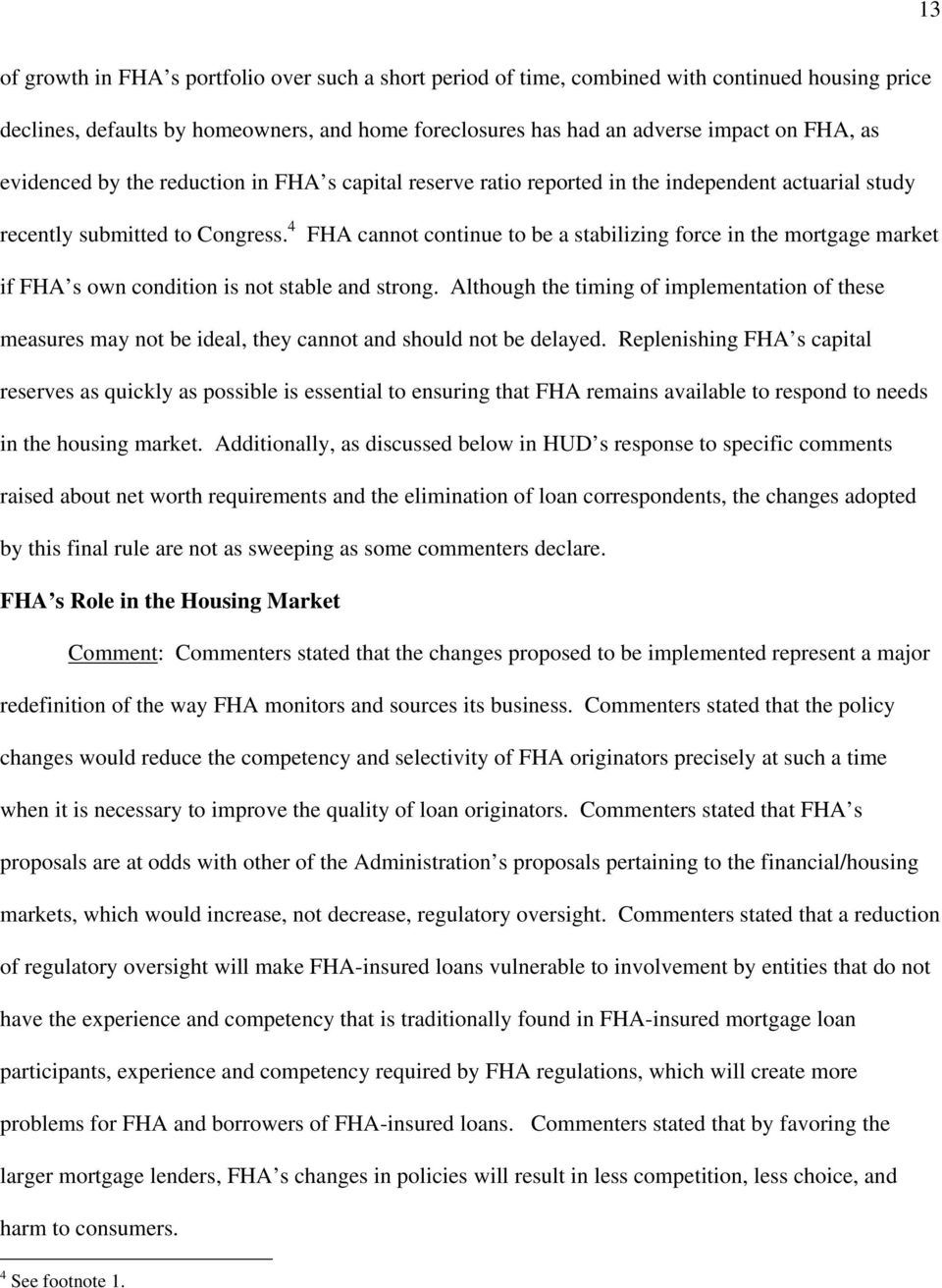4 FHA cannot continue to be a stabilizing force in the mortgage market if FHA s own condition is not stable and strong.