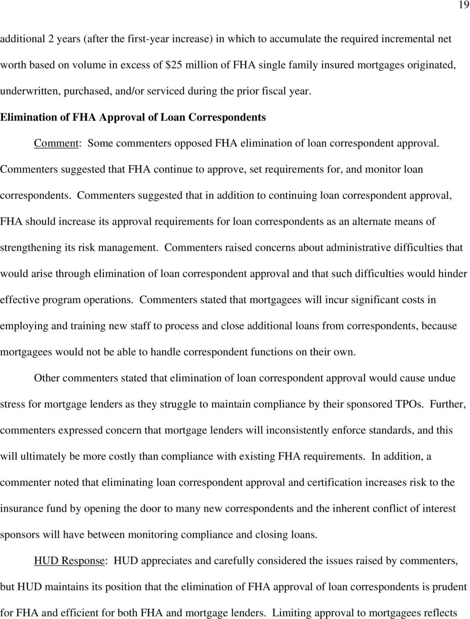 Elimination of FHA Approval of Loan Correspondents Comment: Some commenters opposed FHA elimination of loan correspondent approval.