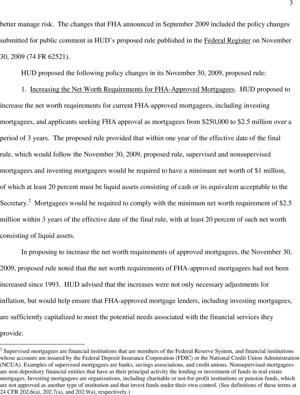 HUD proposed the following policy changes in its November 30, 2009, proposed rule: 1. Increasing the Net Worth Requirements for FHA-Approved Mortgagees.