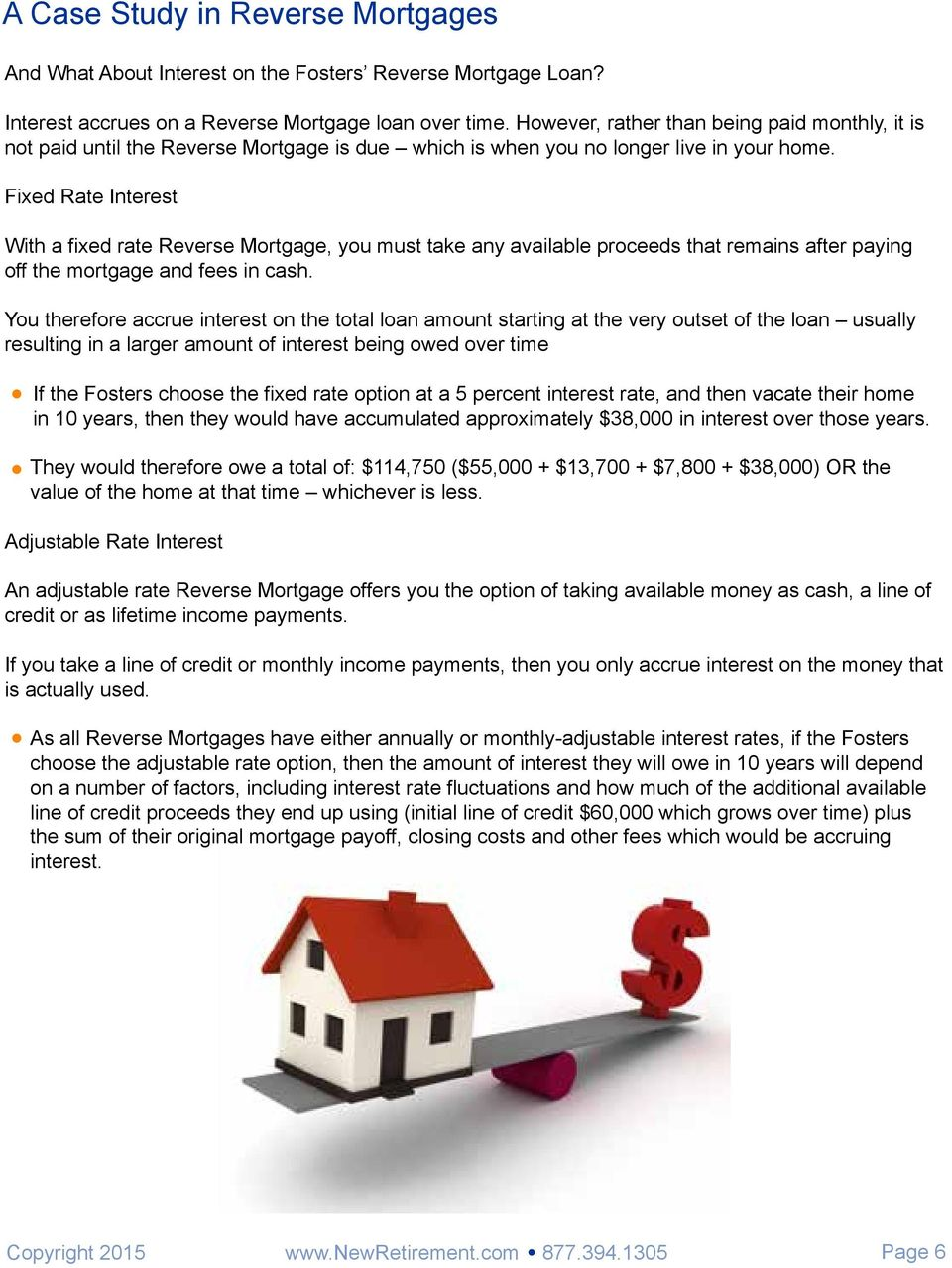 Fixed Rate Interest With a fixed rate Reverse Mortgage, you must take any available proceeds that remains after paying off the mortgage and fees in cash.