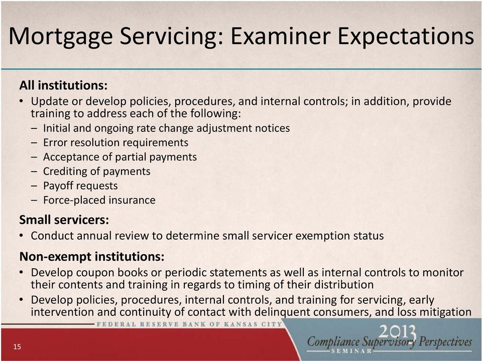 review to determine small servicer exemption status Non exempt institutions: Develop coupon books or periodic statements as well as internal controls to monitor their contents and training in