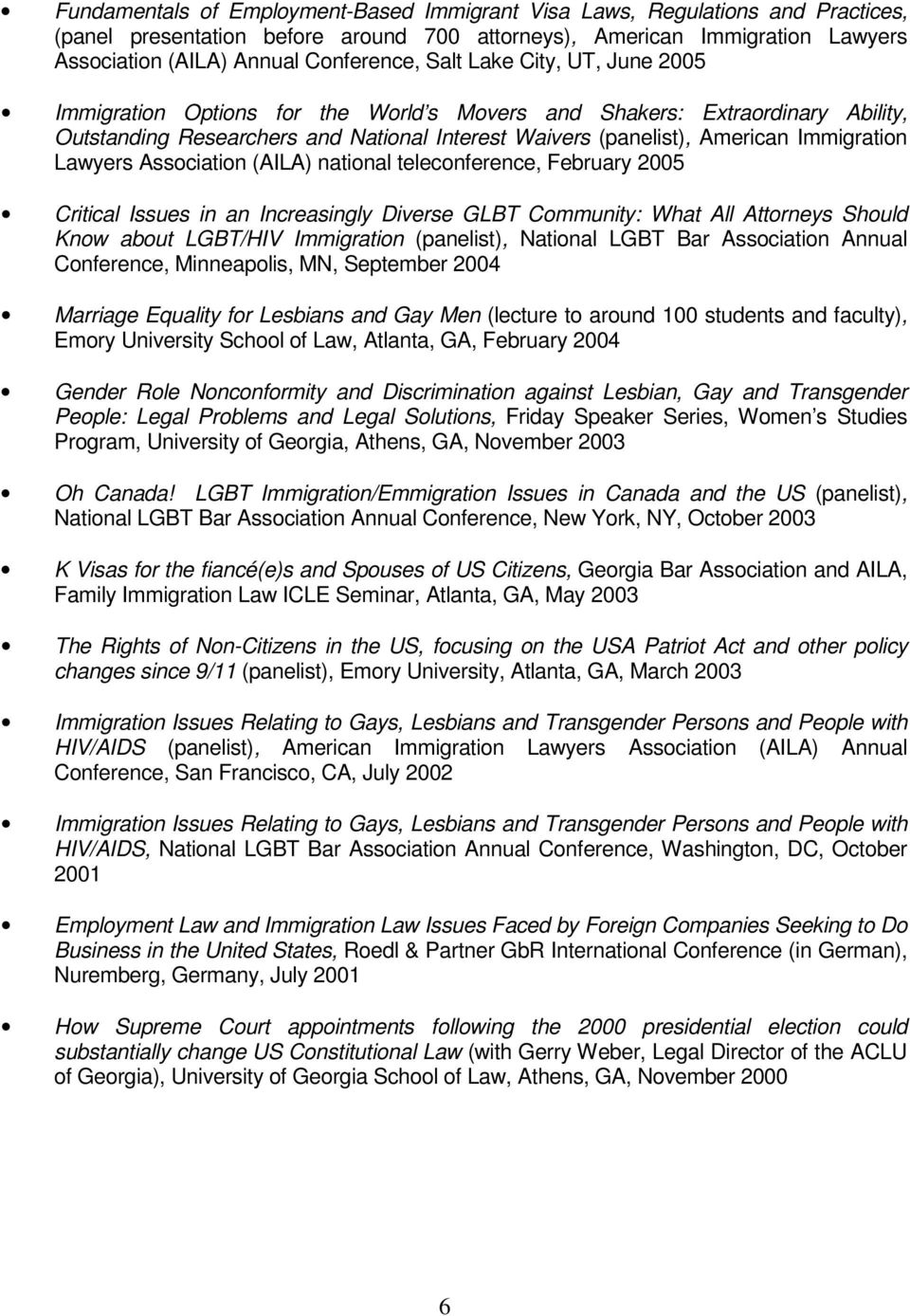 Lawyers Association (AILA) national teleconference, February 2005 Critical Issues in an Increasingly Diverse GLBT Community: What All Attorneys Should Know about LGBT/HIV Immigration (panelist),
