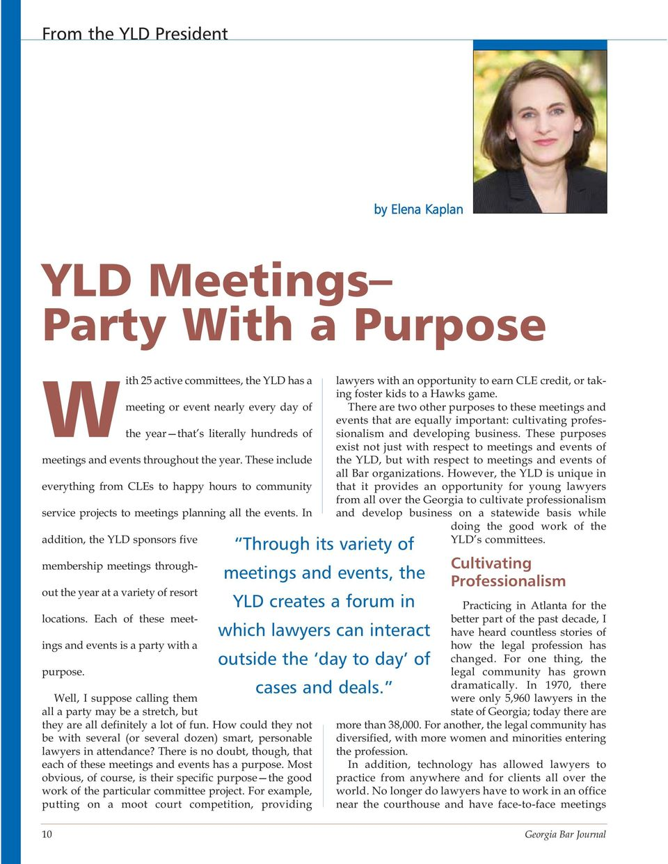 In addition, the YLD sponsors five membership meetings throughout the year at a variety of resort locations. Each of these meetings and events is a party with a purpose.