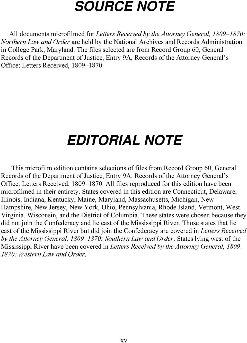 EDITORIAL NOTE This microfilm edition contains selections of files from Record Group 60, General Records of the Department of Justice, Entry 9A, Records of the Attorney General s Office: Letters