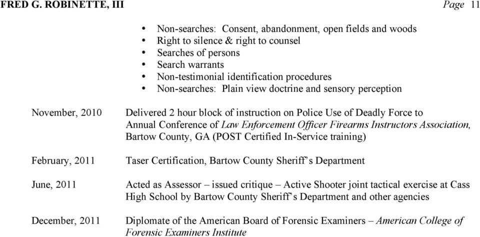 Non-searches: Plain view doctrine and sensory perception November, 2010 February, 2011 June, 2011 December, 2011 Delivered 2 hour block of instruction on Police Use of Deadly Force to Annual