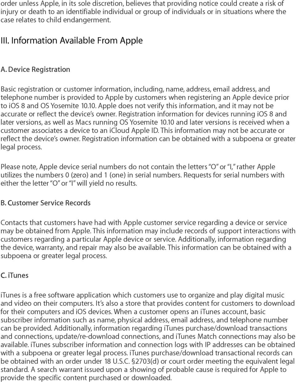 Device Registration Basic registration or customer information, including, name, address, email address, and telephone number is provided to Apple by customers when registering an Apple device prior