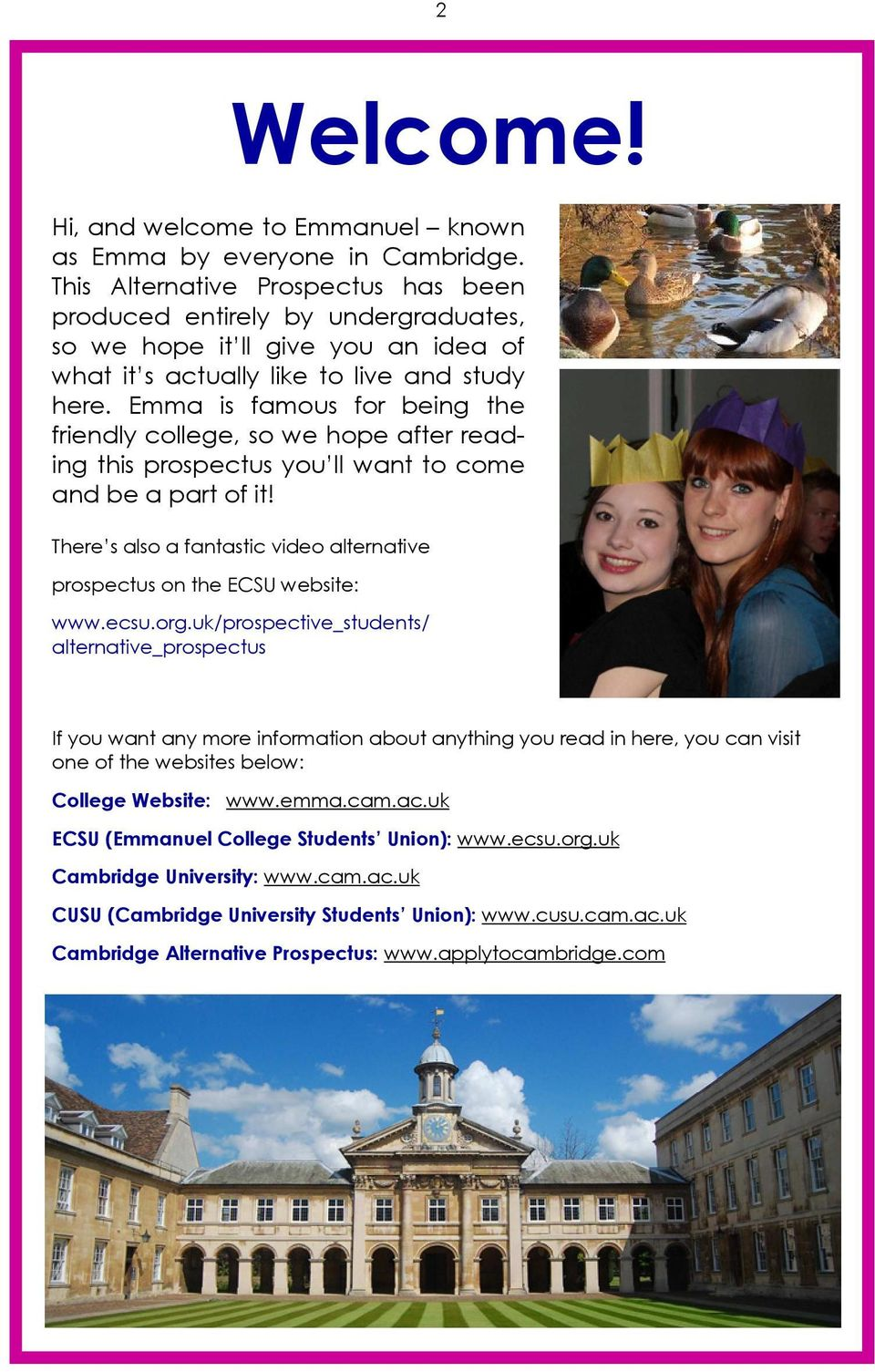 Emma is famous for being the friendly college, so we hope after reading this prospectus you ll want to come and be a part of it!