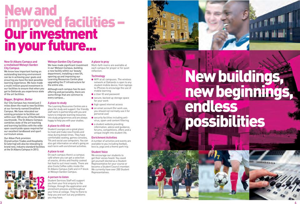 possible learning experience. We have made a multi-million pound investment in our facilities to ensure that when you get to Oaklands you experience state of the art facilities.