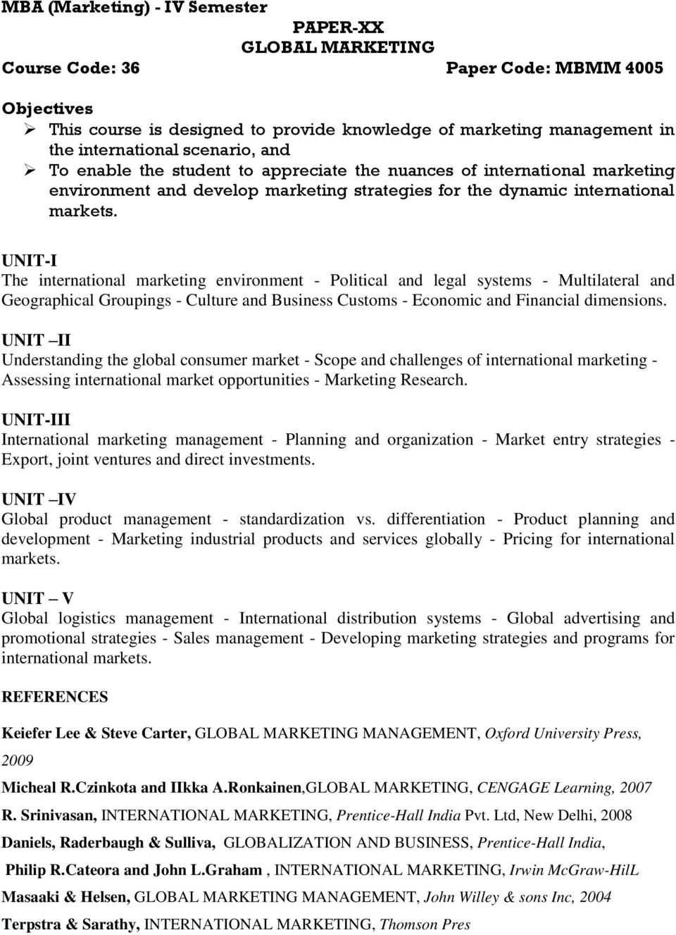 UNIT-I The international marketing environment - Political and legal systems - Multilateral and Geographical Groupings - Culture and Business Customs - Economic and Financial dimensions.