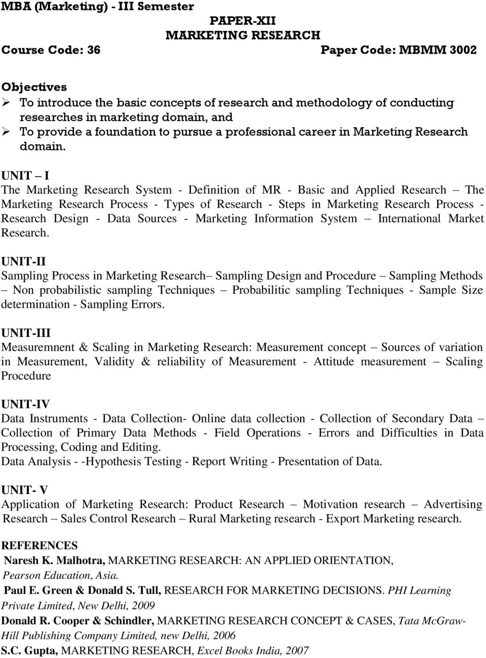 UNIT I The Marketing Research System - Definition of MR - Basic and Applied Research The Marketing Research Process - Types of Research - Steps in Marketing Research Process - Research Design - Data