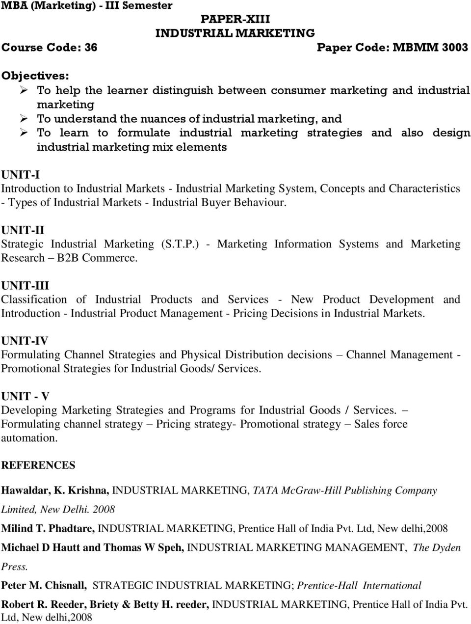 Industrial Marketing System, Concepts and Characteristics - Types of Industrial Markets - Industrial Buyer Behaviour. Strategic Industrial Marketing (S.T.P.) Research B2B Commerce.