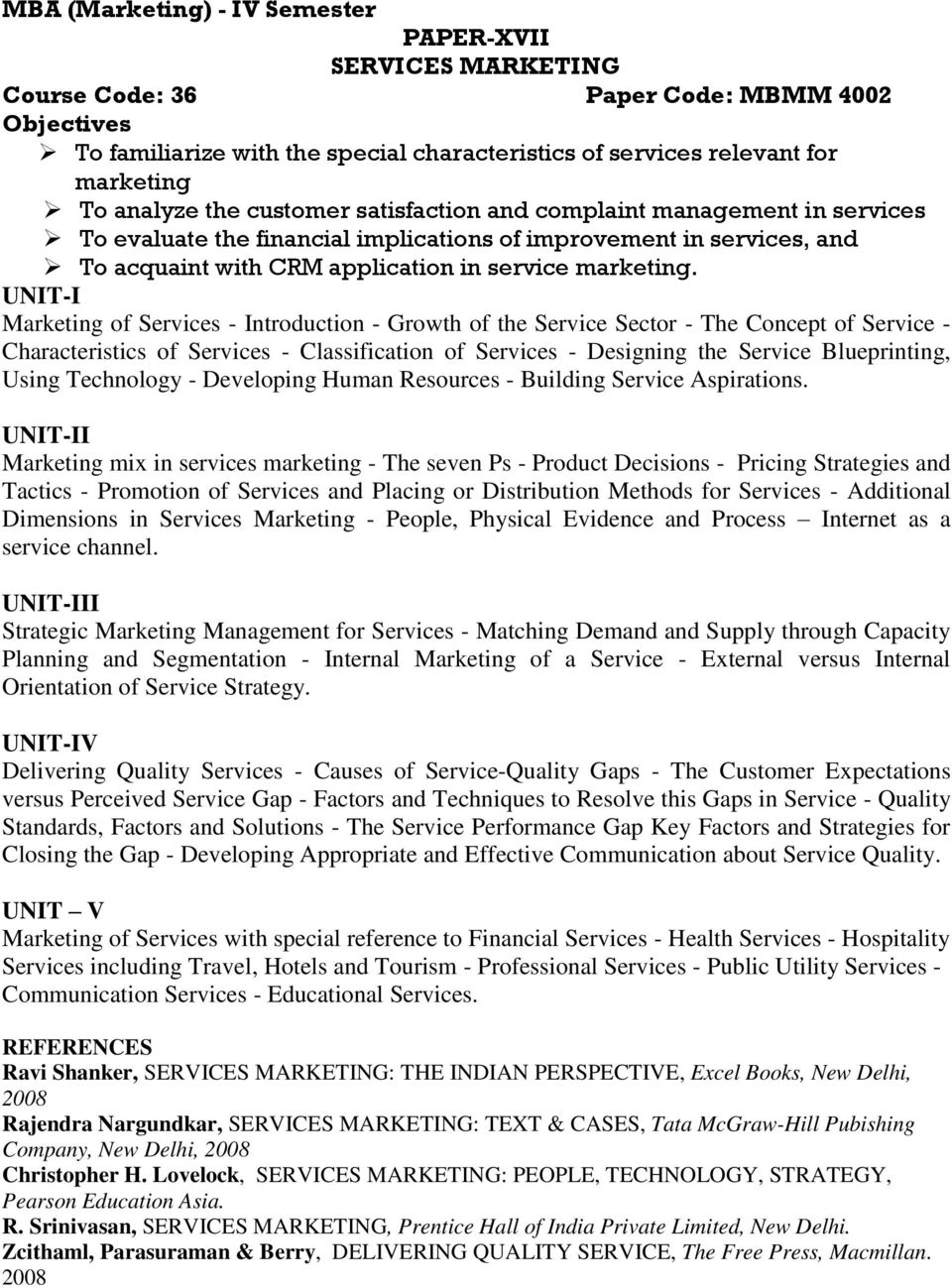 UNIT-I Marketing of Services - Introduction - Growth of the Service Sector - The Concept of Service - Characteristics of Services - Classification of Services - Designing the Service Blueprinting,