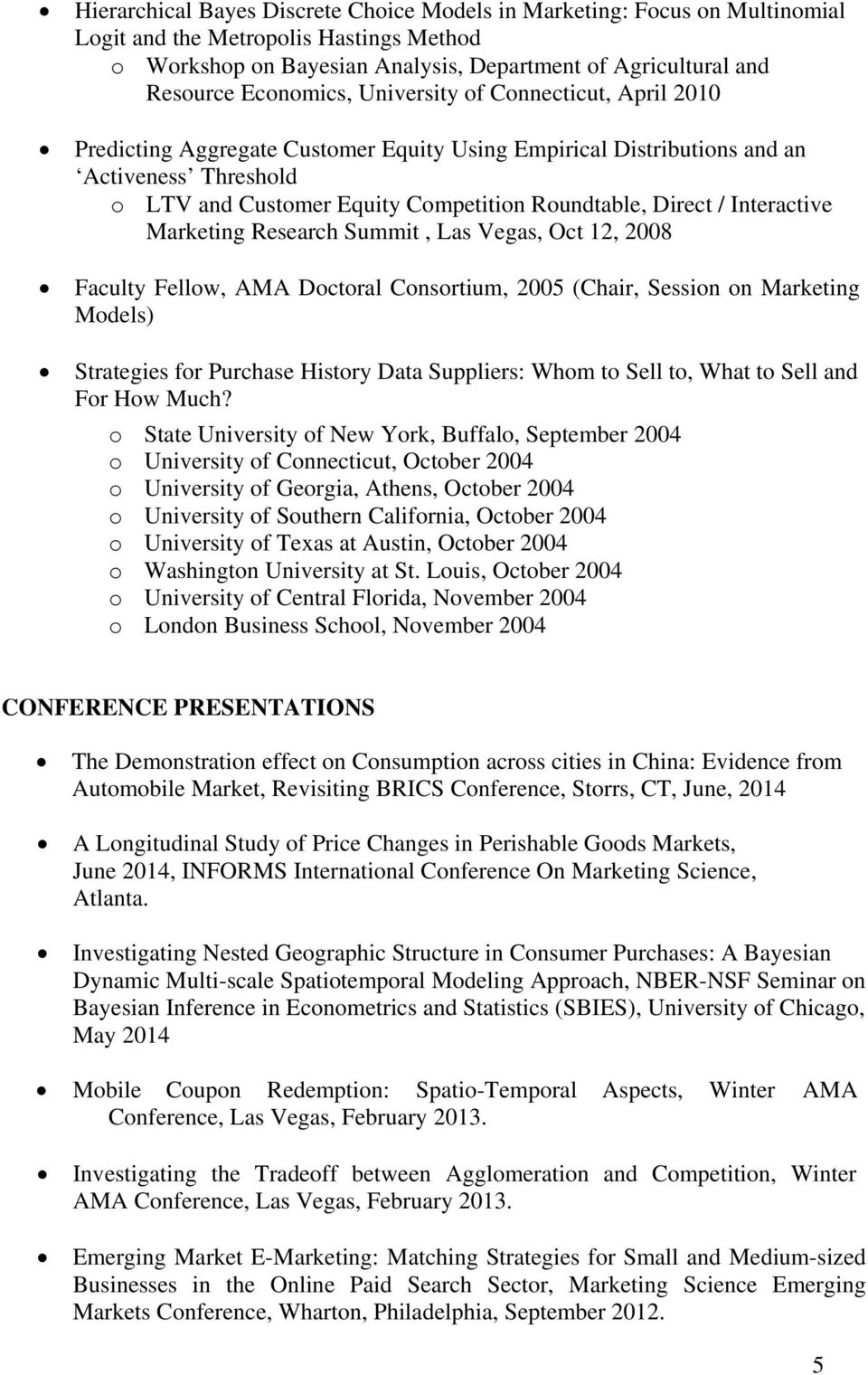 Direct / Interactive Marketing Research Summit, Las Vegas, Oct 12, 2008 Faculty Fellow, AMA Doctoral Consortium, 2005 (Chair, Session on Marketing Models) Strategies for Purchase History Data