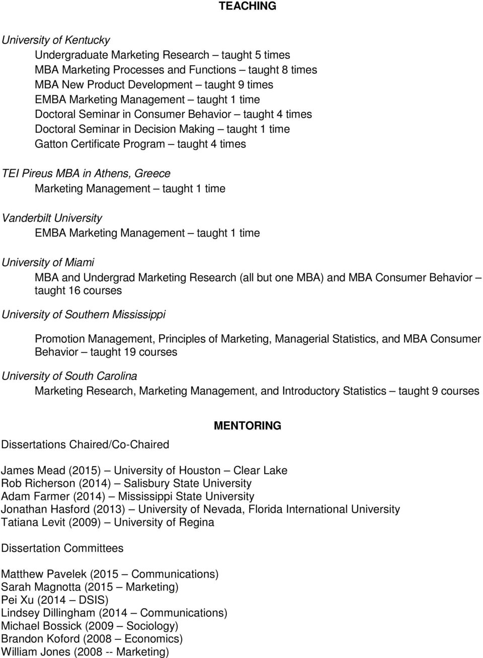 Greece Marketing Management taught 1 time Vanderbilt University EMBA Marketing Management taught 1 time University of Miami MBA and Undergrad Marketing Research (all but one MBA) and MBA Consumer