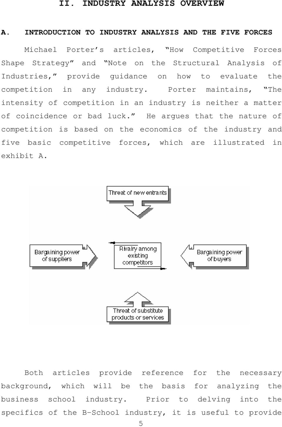 on how to evaluate the competition in any industry. Porter maintains, The intensity of competition in an industry is neither a matter of coincidence or bad luck.