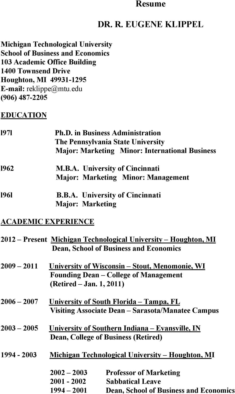 B.A. University of Cincinnati Major: Marketing ACADEMIC EXPERIENCE 2012 Present Michigan Technological University Houghton, MI Dean, School of Business and Economics 2009 2011 University of Wisconsin