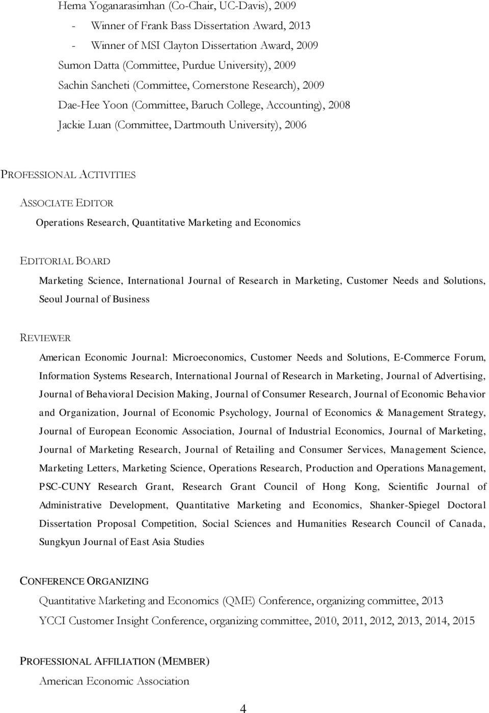 EDITOR Operations Research, Quantitative Marketing and Economics EDITORIAL BOARD Marketing Science, International Journal of Research in Marketing, Customer Needs and Solutions, Seoul Journal of