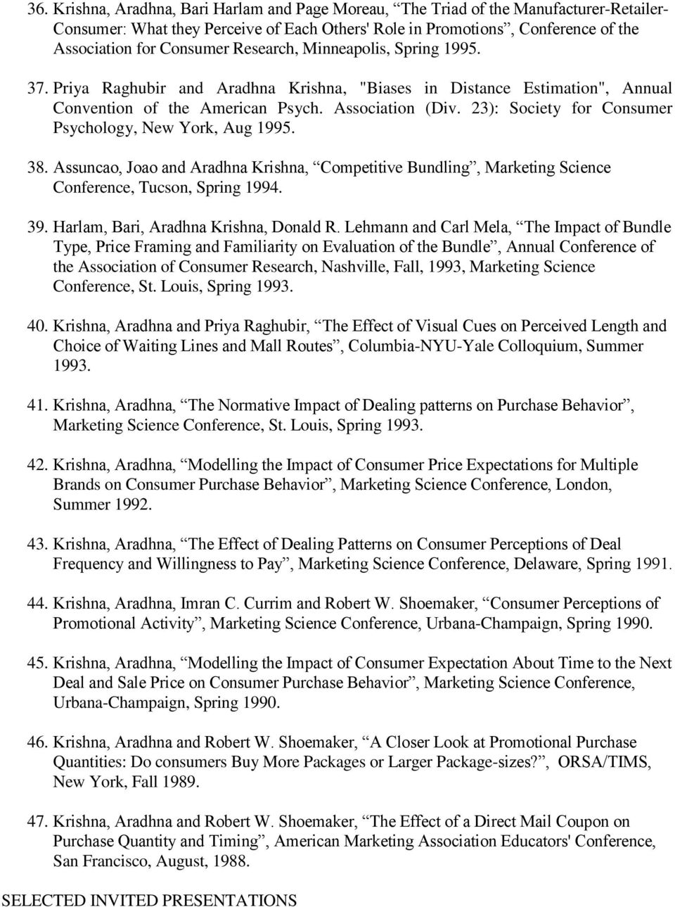 23): Society for Consumer Psychology, New York, Aug 1995. 38. Assuncao, Joao and Aradhna Krishna, Competitive Bundling, Marketing Science Conference, Tucson, Spring 1994. 39.