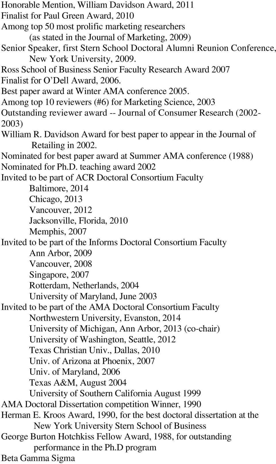 Best paper award at Winter AMA conference 2005. Among top 10 reviewers (#6) for Marketing Science, 2003 Outstanding reviewer award -- Journal of Consumer Research (2002-2003) William R.