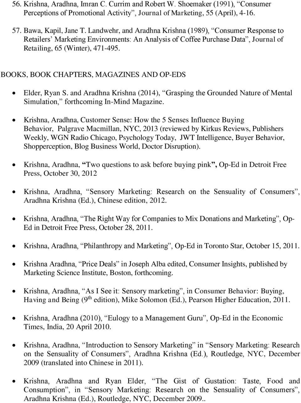 BOOKS, BOOK CHAPTERS, MAGAZINES AND OP-EDS Elder, Ryan S. and Aradhna Krishna (2014), Grasping the Grounded Nature of Mental Simulation, forthcoming In-Mind Magazine.