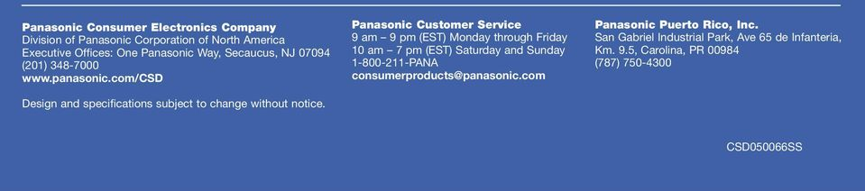 Panasonic Customer Service 9 am 9 pm (EST) Monday through Friday 10 am 7 pm (EST) Saturday and Sunday 1-800-211-PANA