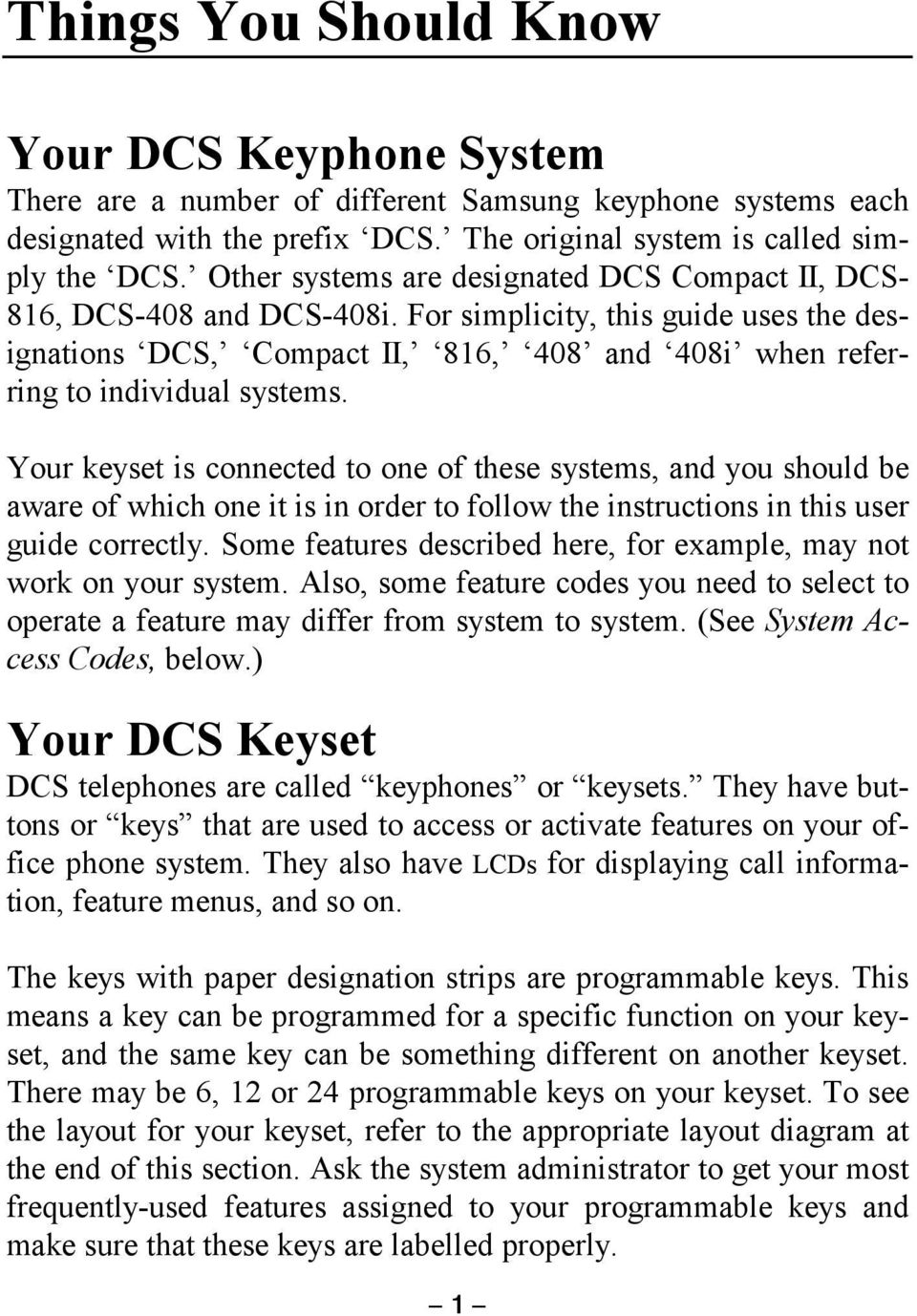 Your keyset is connected to one of these systems, and you should be aware of which one it is in order to follow the instructions in this user guide correctly.