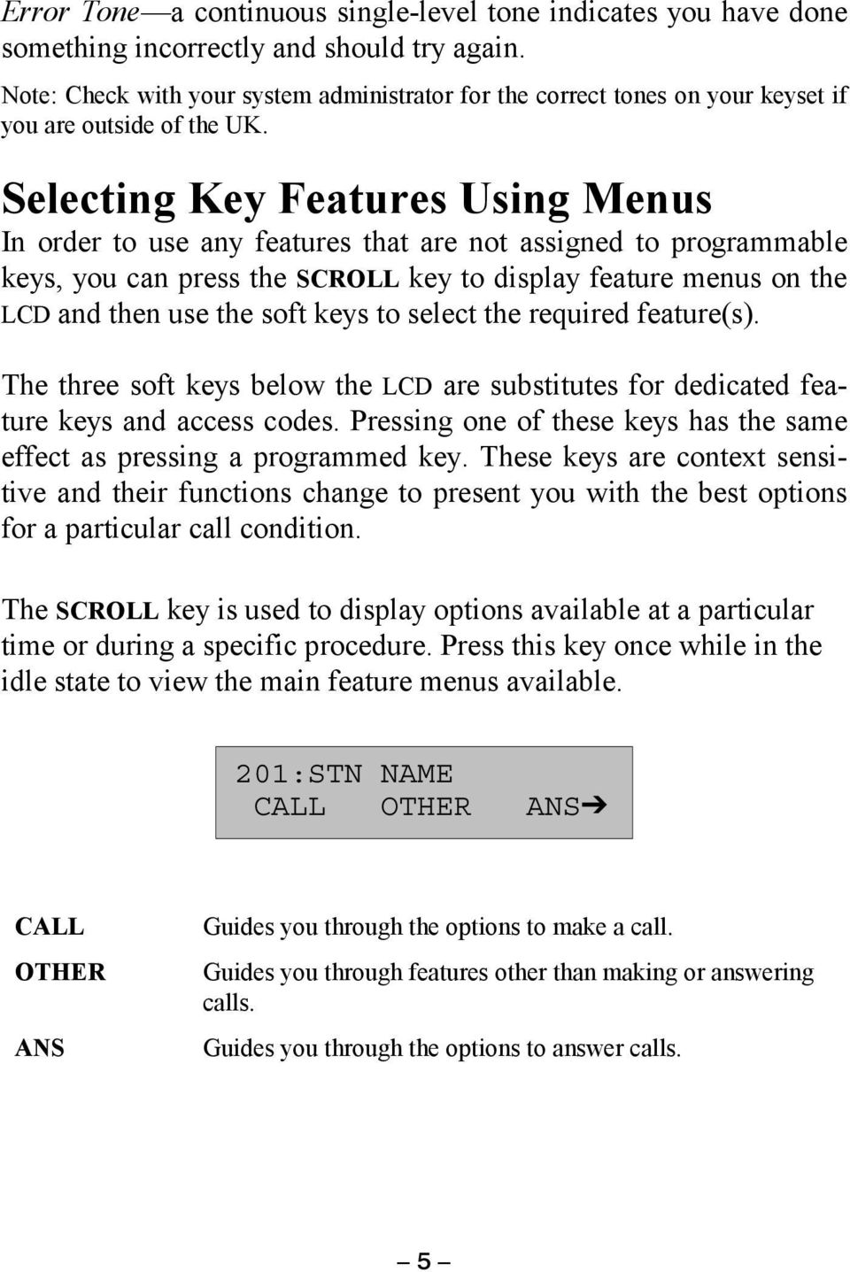 Selecting Key Features Using Menus In order to use any features that are not assigned to programmable keys, you can press the SCROLL key to display feature menus on the LCD and then use the soft keys
