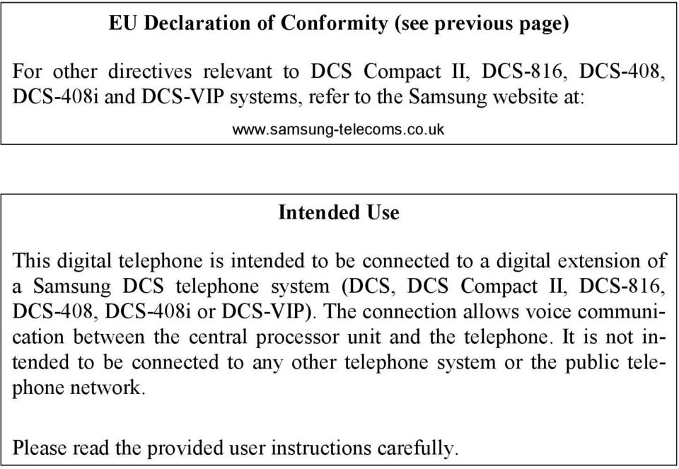 s.co.uk Intended Use This digital telephone is intended to be connected to a digital extension of a Samsung DCS telephone system (DCS, DCS Compact II,